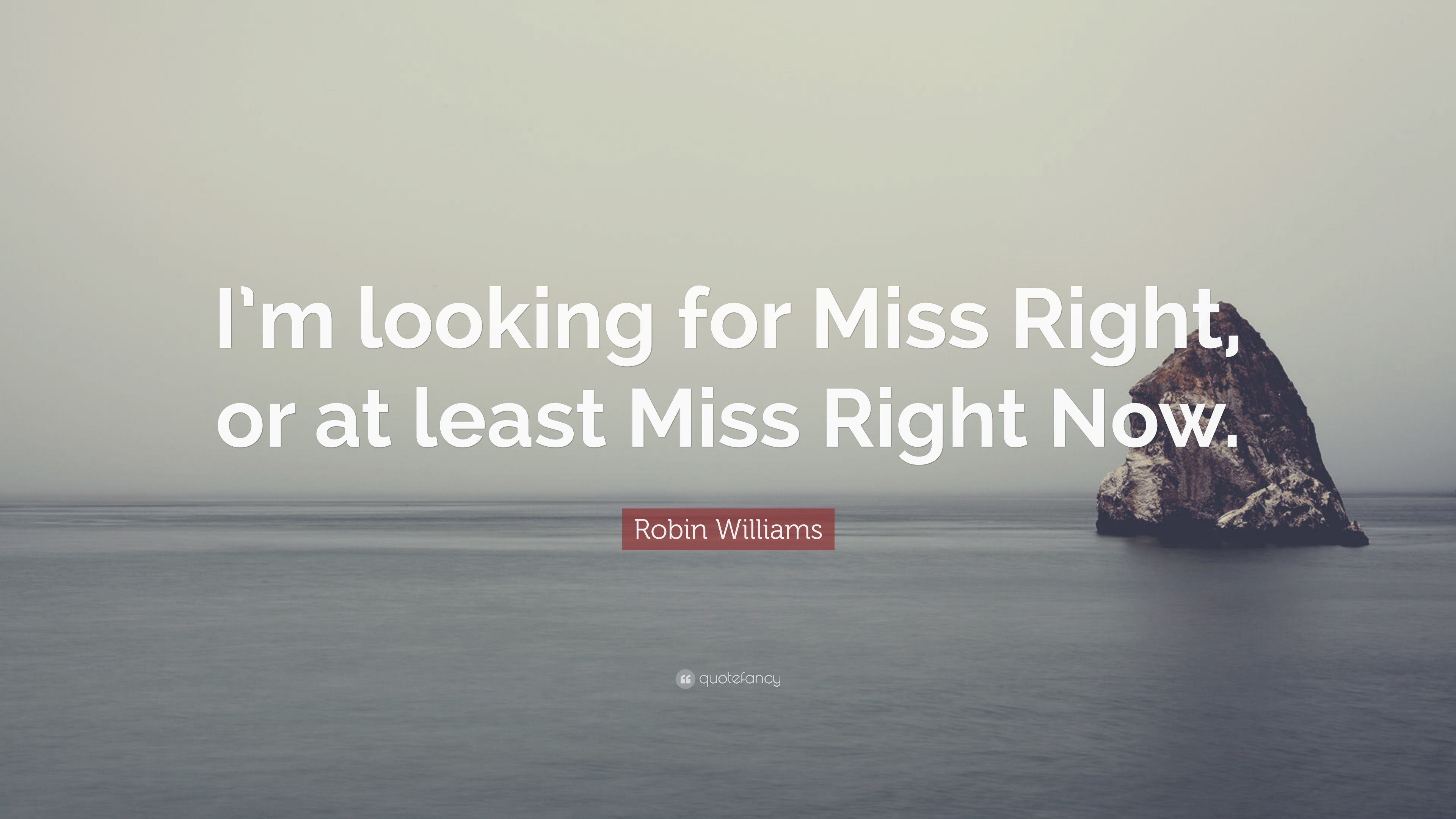 Robin Williams Quote I M Looking For Miss Right Or At Least Miss Right Now 12 Wallpapers