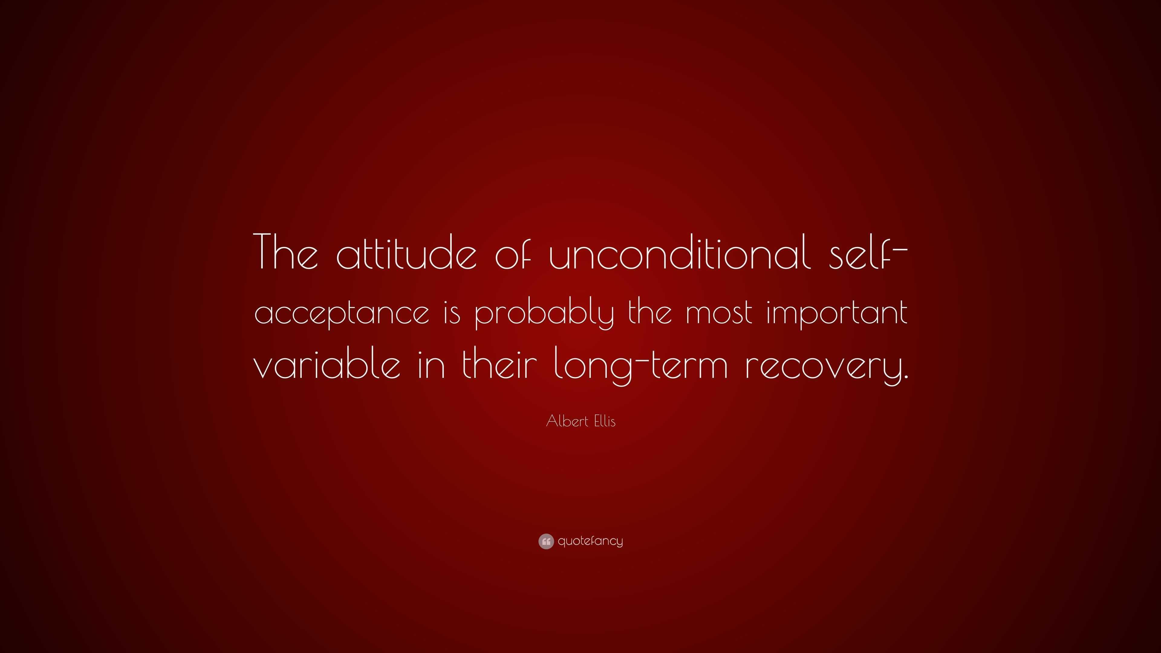 Albert Ellis Quote The Attitude Of Unconditional Self