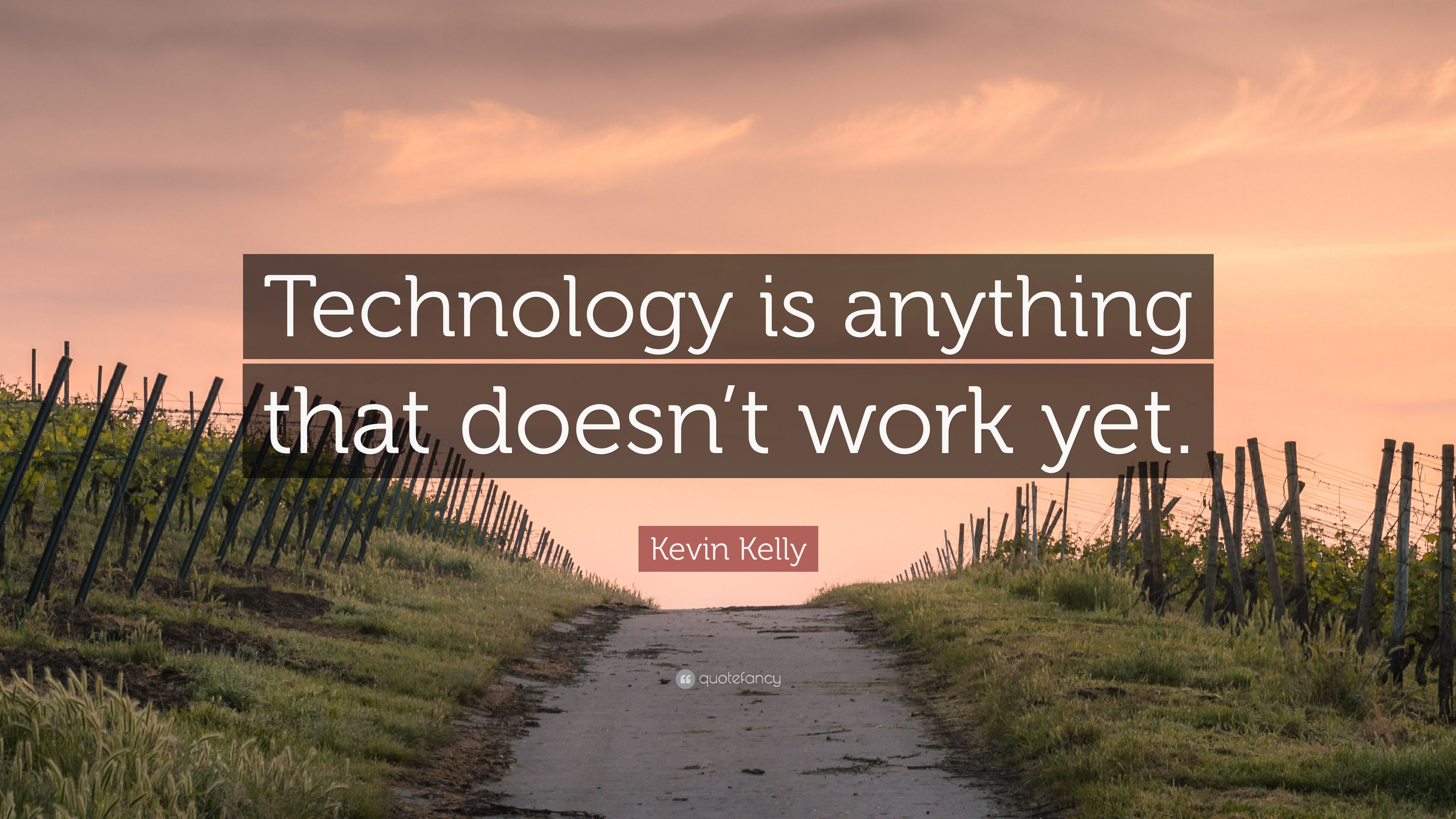 Kevin Kelly Quote Technology Is Anything That Doesn T
