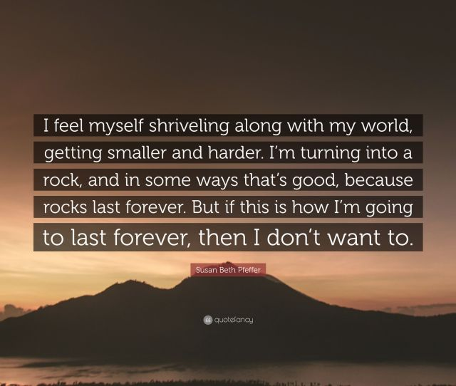 Susan Beth Pfeffer Quote I Feel Myself Shriveling Along With My World Getting