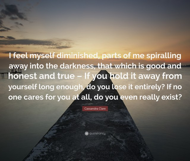 Cassandra Clare Quote I Feel Myself Diminished Parts Of Me Spiralling Away Into