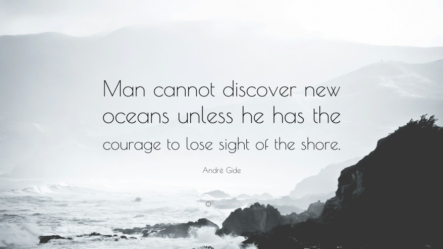 """André Gide Quote: """"Man cannot discover new oceans unless he has the courage  to lose sight"""