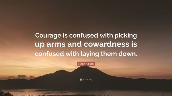 """Image result for """"Courage is confused with picking up arms and cowardness is confused with laying them down."""""""