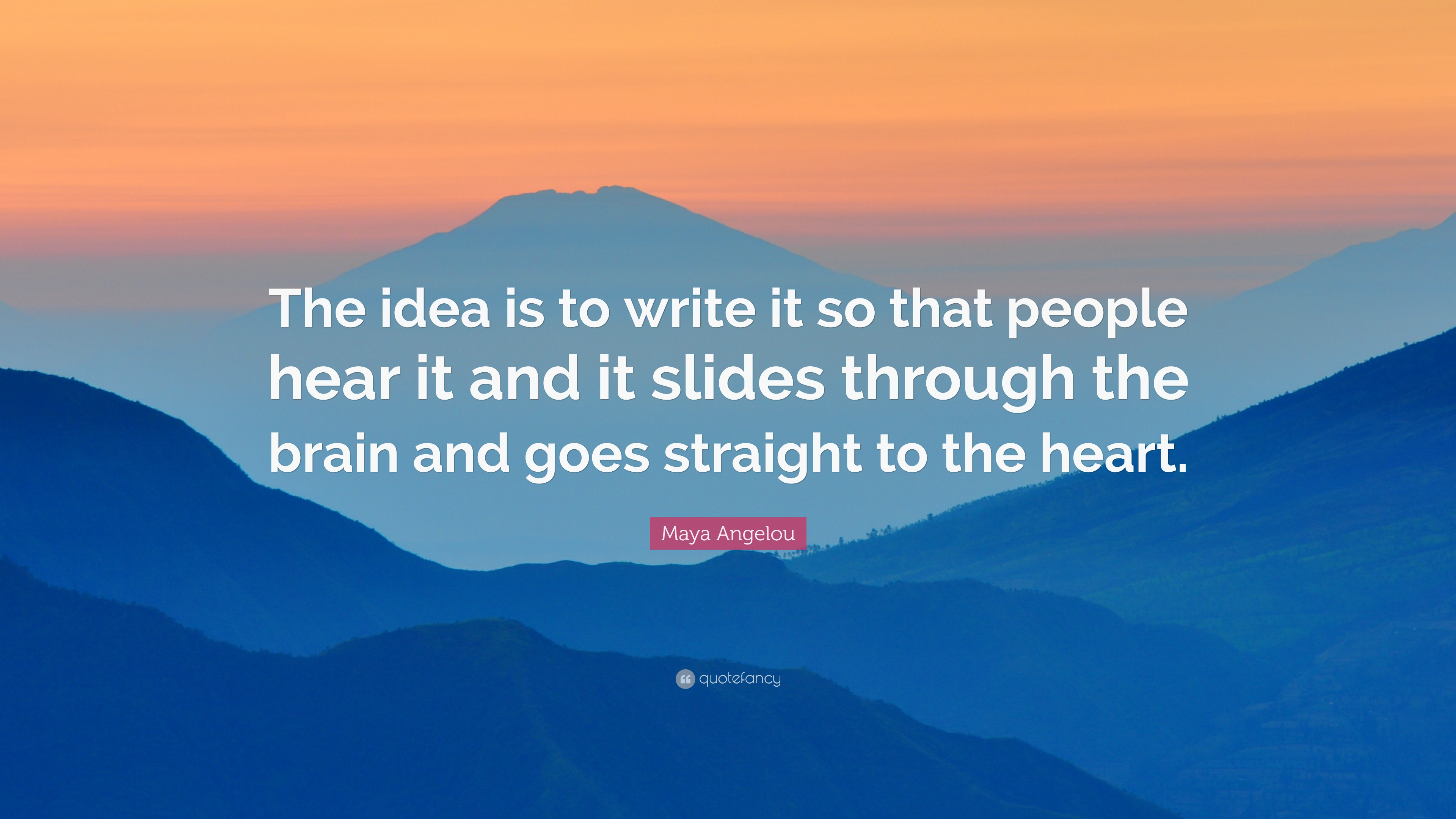Maya Angelou Quote The Idea Is To Write It So That