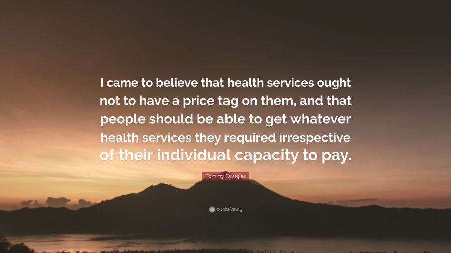 Tommy Douglas Quote     I came to believe that health services ought     Tommy Douglas Quote     I came to believe that health services ought not to  have