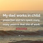 Chris Hemsworth Quote My Dad Works In Child Protection And He S Spent Many Many Years In That Line Of Work 7 Wallpapers Quotefancy