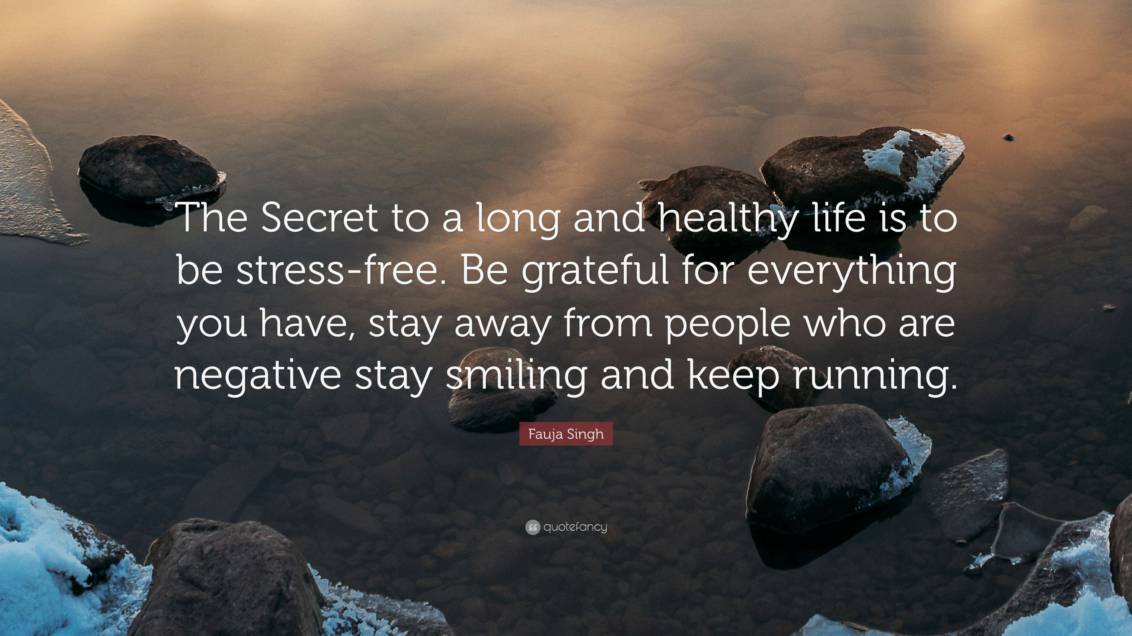 Fauja Singh Quote The Secret To A Long And Healthy Life Is To Be Stress Free Be Grateful For Everything You Have Stay Away From People W 7 Wallpapers Quotefancy