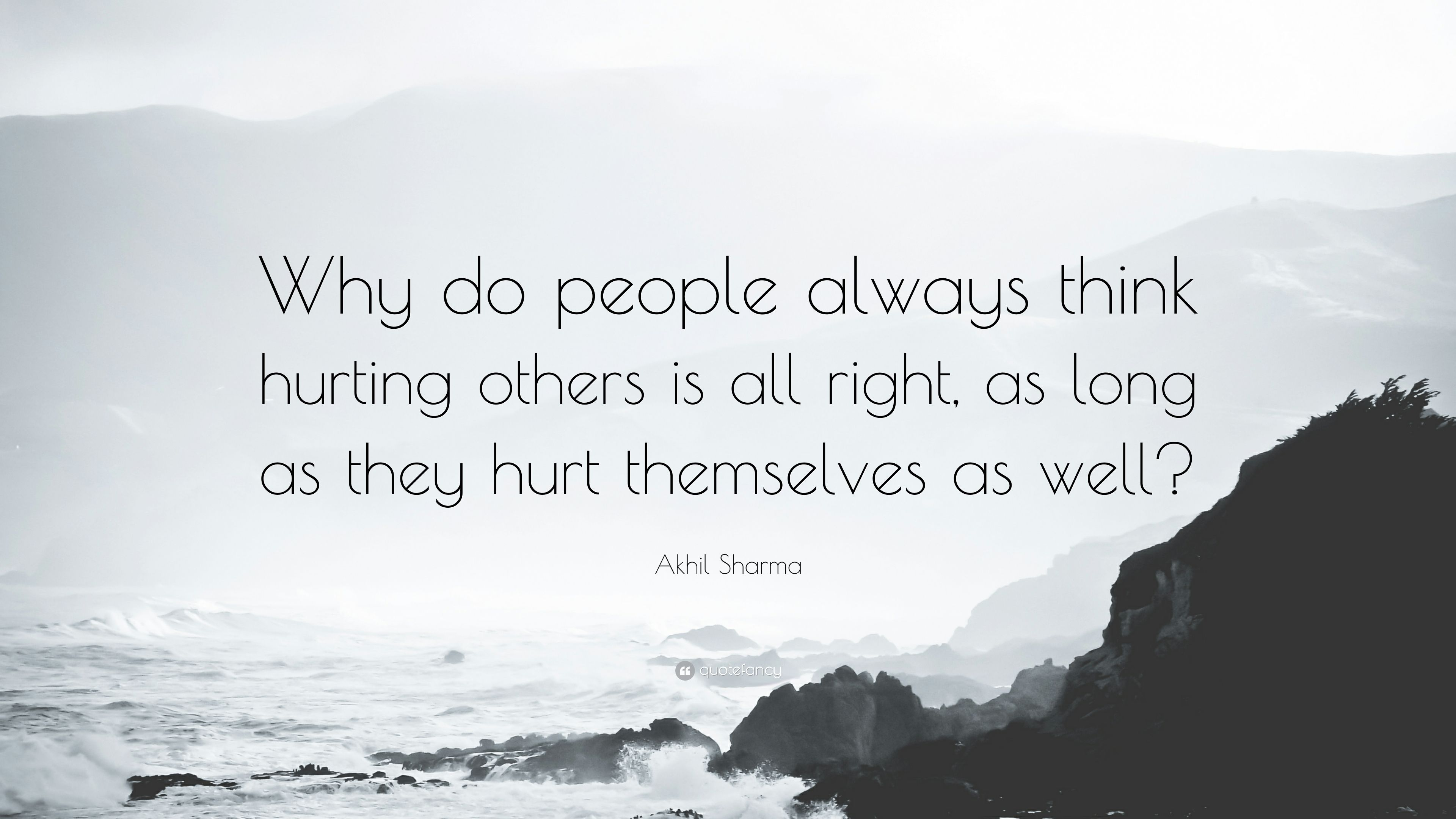 Akhil Sharma Quote Why Do People Always Think Hurting