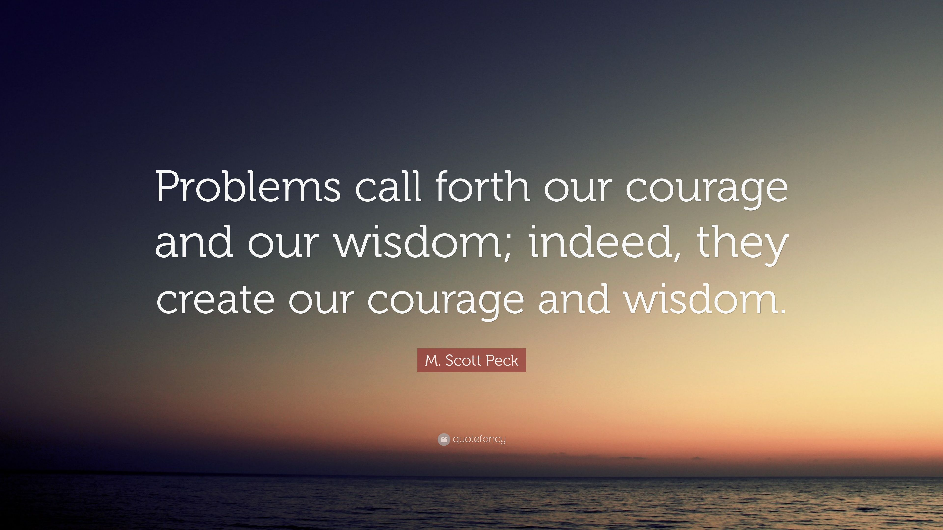 M Scott Peck Quote Problems Call Forth Our Courage And