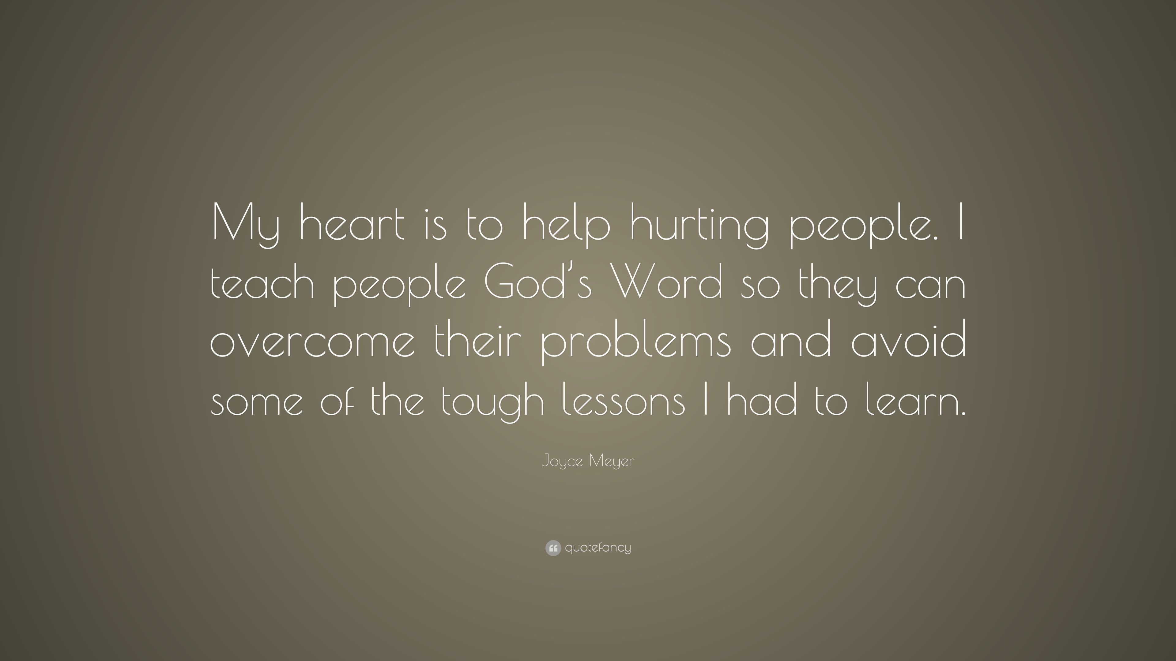 Joyce Meyer Quote My Heart Is To Help Hurting People I