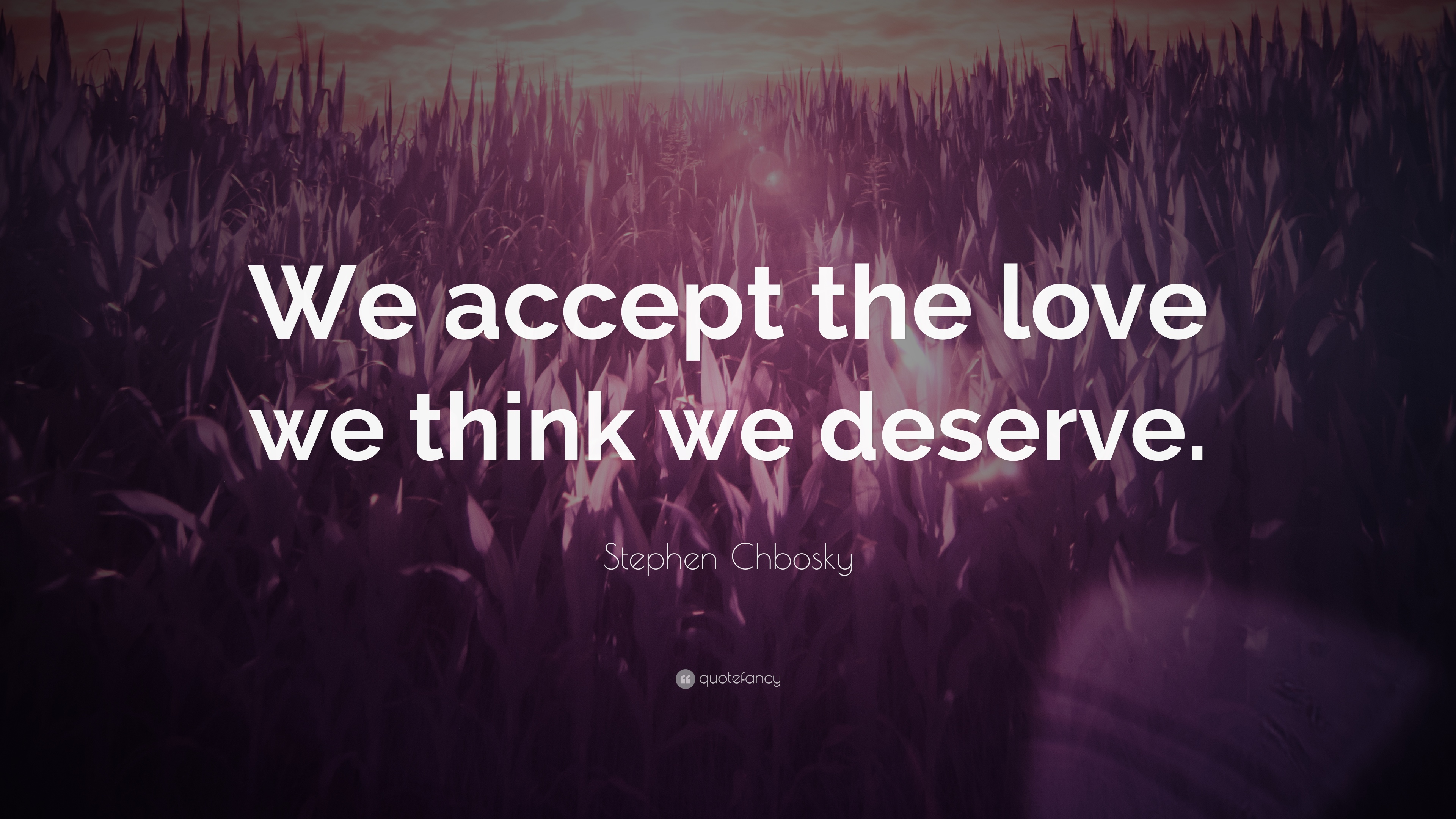 You Accept Love You Think You Deserve