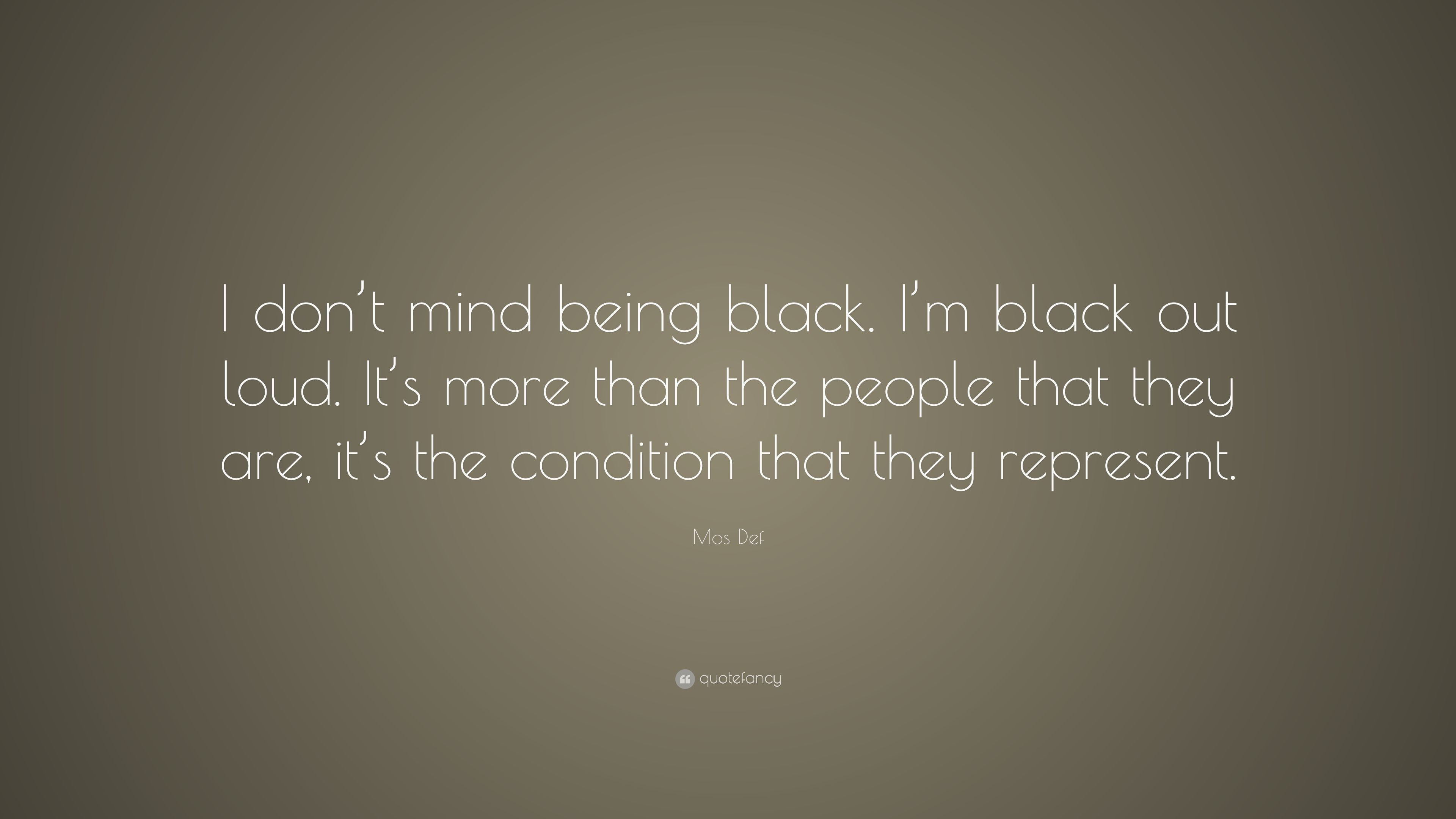 mos def quote i don t mind being
