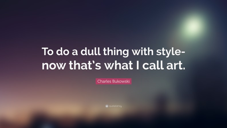 "Image result for ""To do a dull thing with style-now that's what I call art."""