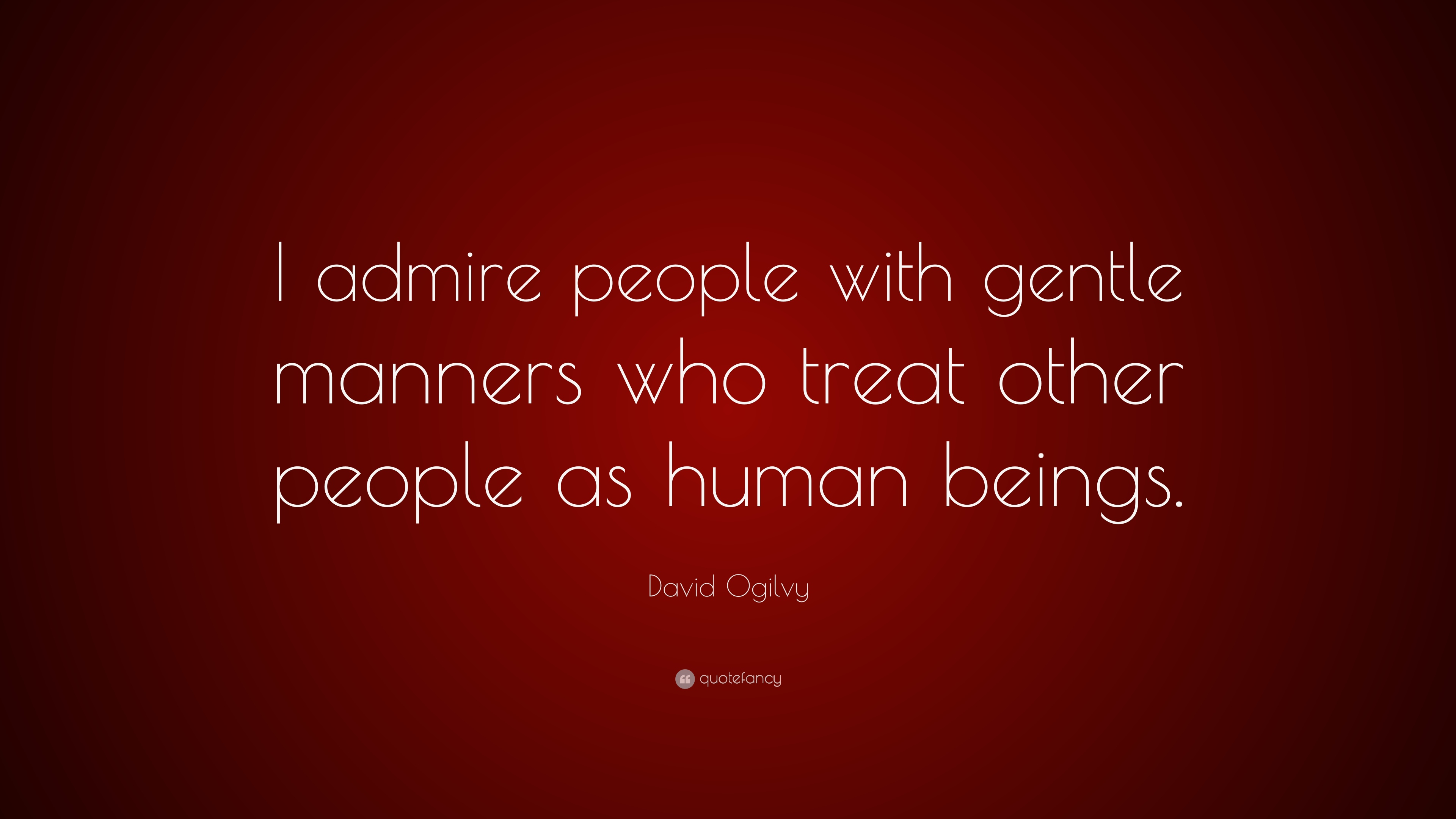 David Ogilvy Quote I Admire People With Gentle Manners Who Treat Other People As Human Beings