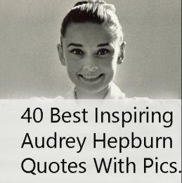 40 Best Inspiring Audrey Hepburn Quotes With Pics