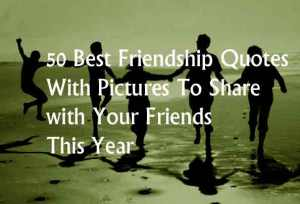 50 Best Friendship Quotes With Pictures To Share with Your Friends
