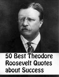 50 Best Theodore Roosevelt Quotes about Success