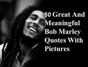 50 Great Meaningful Quotes By Bob Marley With Pictures