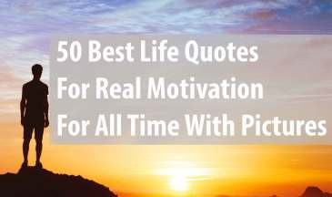 50 Best Life Quotes For Real Motivation For All Time With Pictures
