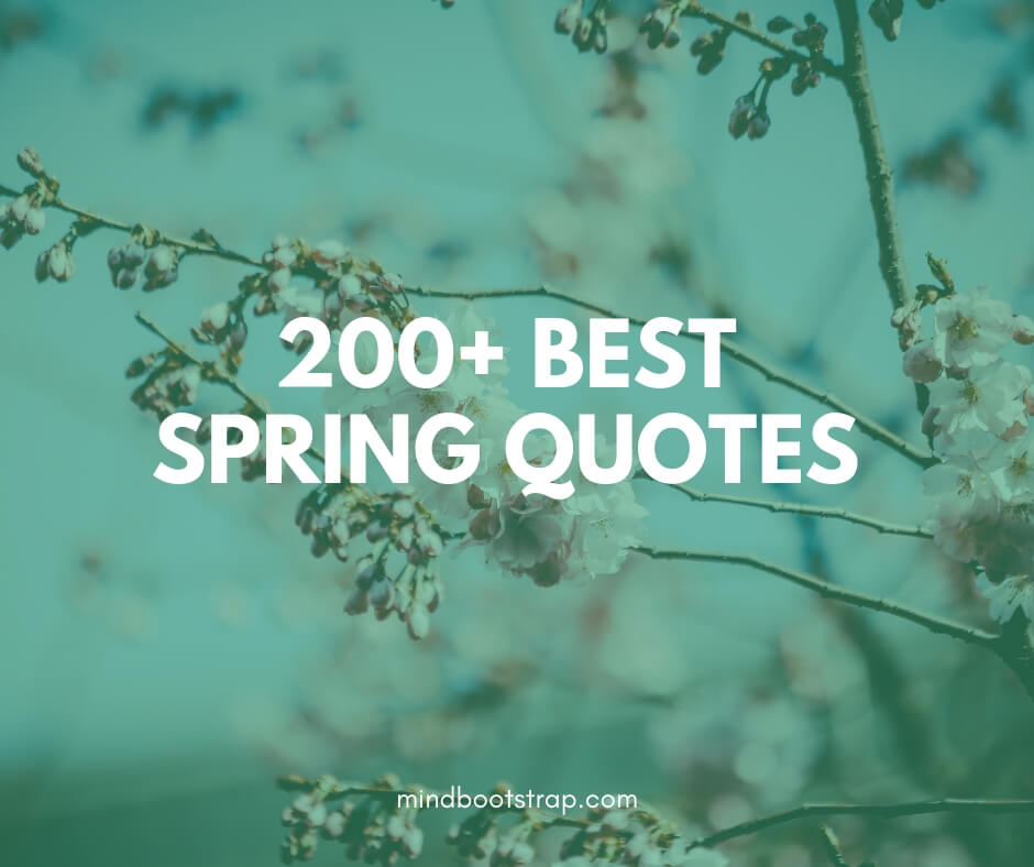 200+ Fun, Happy, and Inspirational Spring Quotes & Sayings (Flowers, Love, Life)