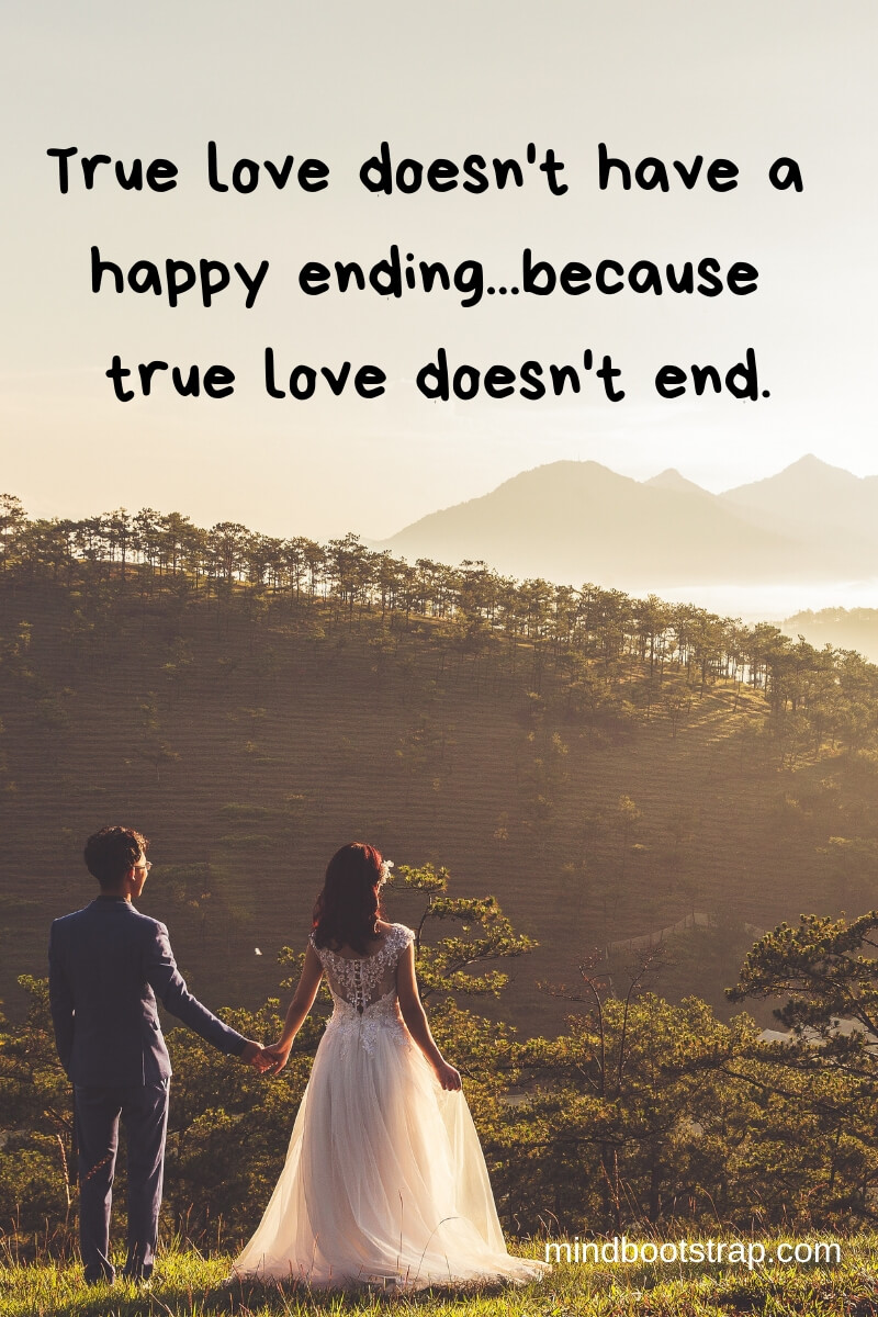 True Love Quotes & Sayings For Him or Her | True love doesn't have a happy ending...because true love doesn't end.