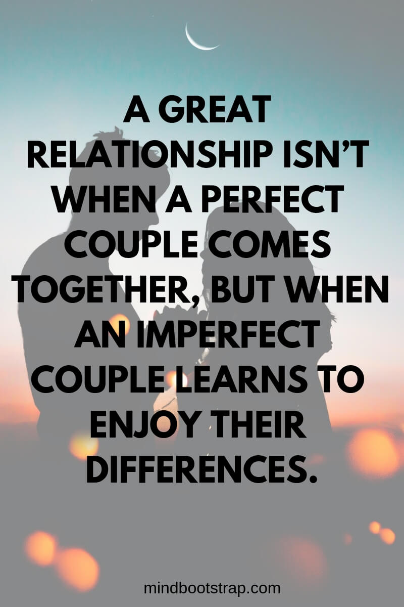 Cute Couple Quotes & Sayings | A great relationship isn't when a perfect couple comes together, but when an imperfect couple learns to enjoy their differences. | MindBootstrap.com