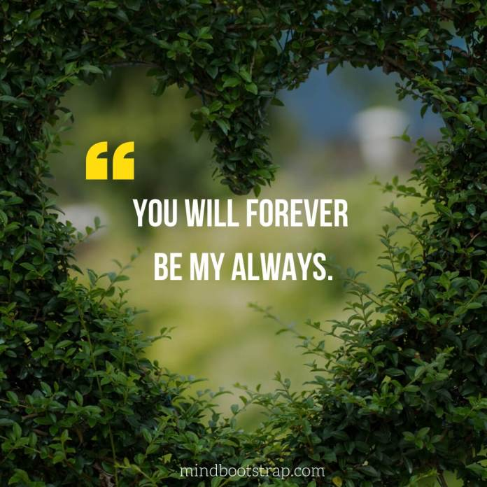 Sweet, Cute and Short I Love You Quotes & Sayings | You will forever be my always. | MindBootstrap.com
