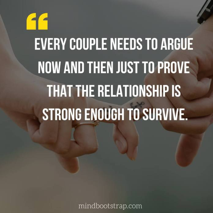 Cute Couple Quotes & Sayings | Every couple needs to argue now and then just to prove that the relationship is strong enough to survive. | MindBootstrap.com