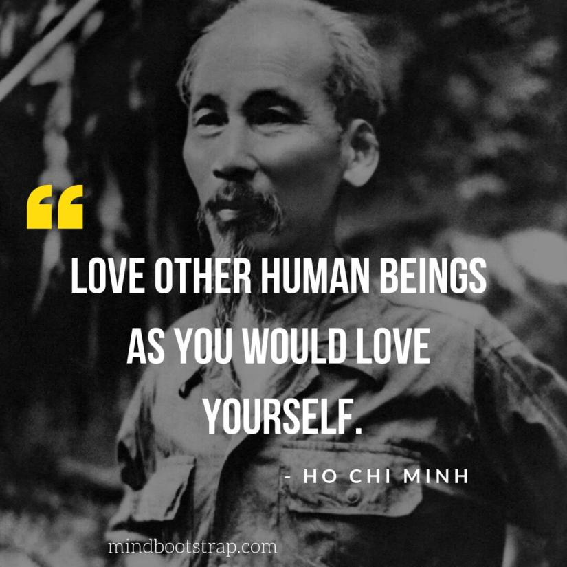 Ho Chi Minh Quotes on Love, Relationship - Love other human beings as you would love yourself. | MindBootstrap.com