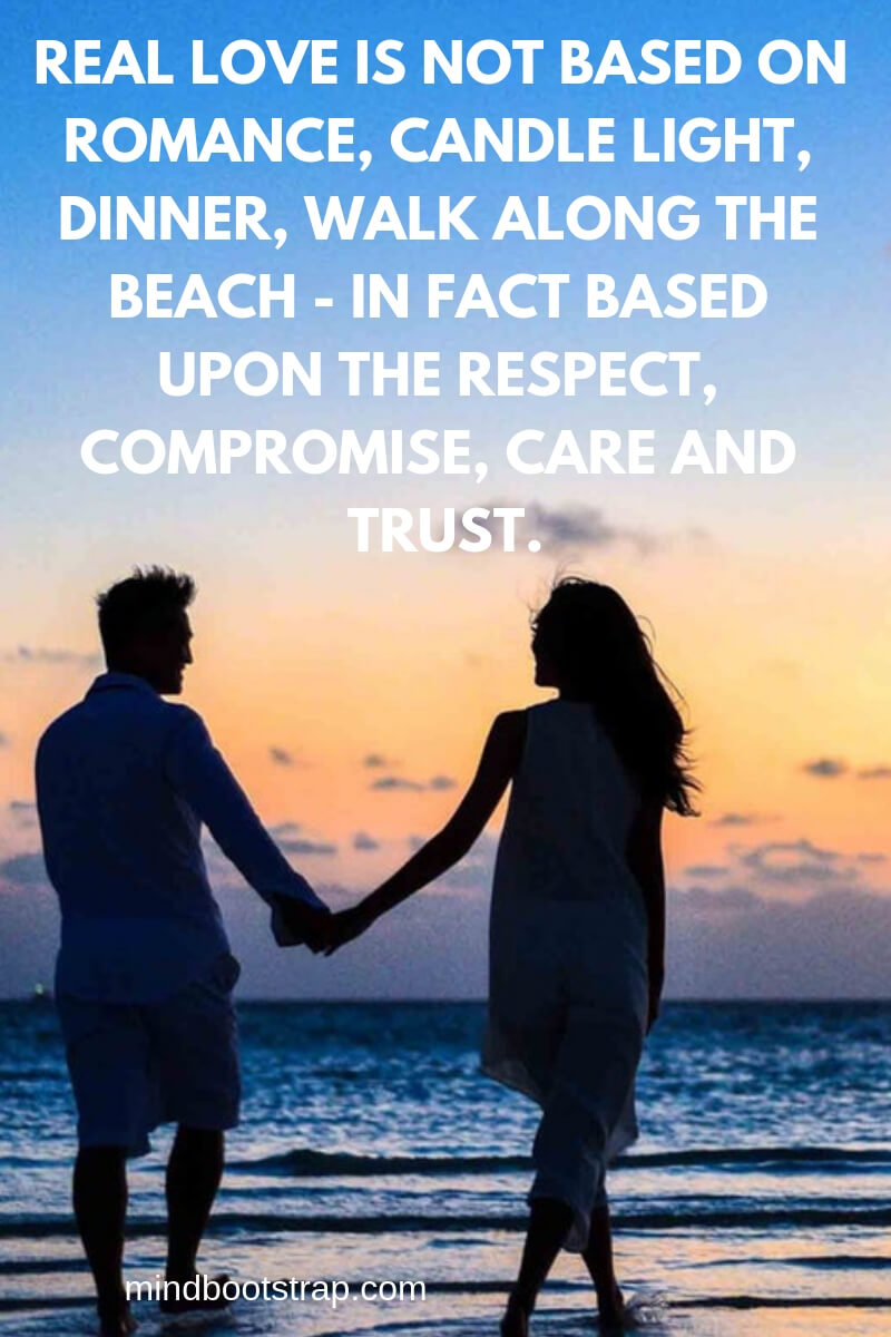 True Love Quotes & Sayings For Him or Her | Real love is not based on romance, candle light, dinner, walk along the beach - in fact based upon the respect, compromise, care and trust.