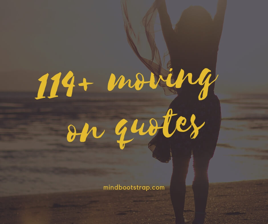 Inspiring Moving On Quotes About Moving Forward & Letting Go