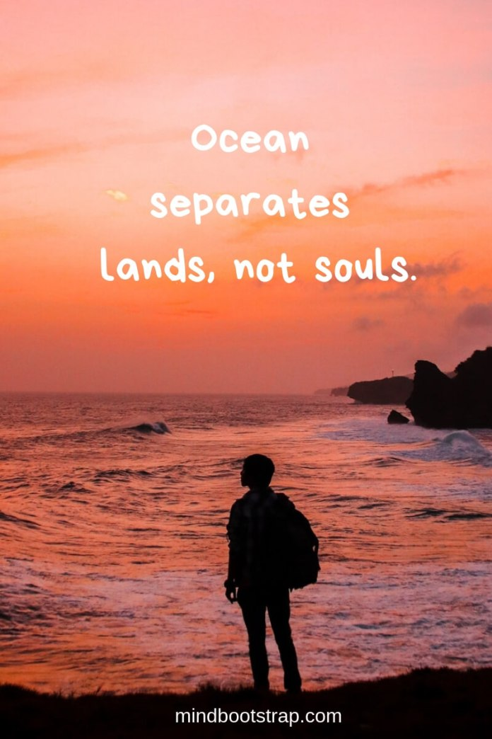 Long Distance Relationship Quotes | Ocean separates lands, not souls. | MindBootstrap.com