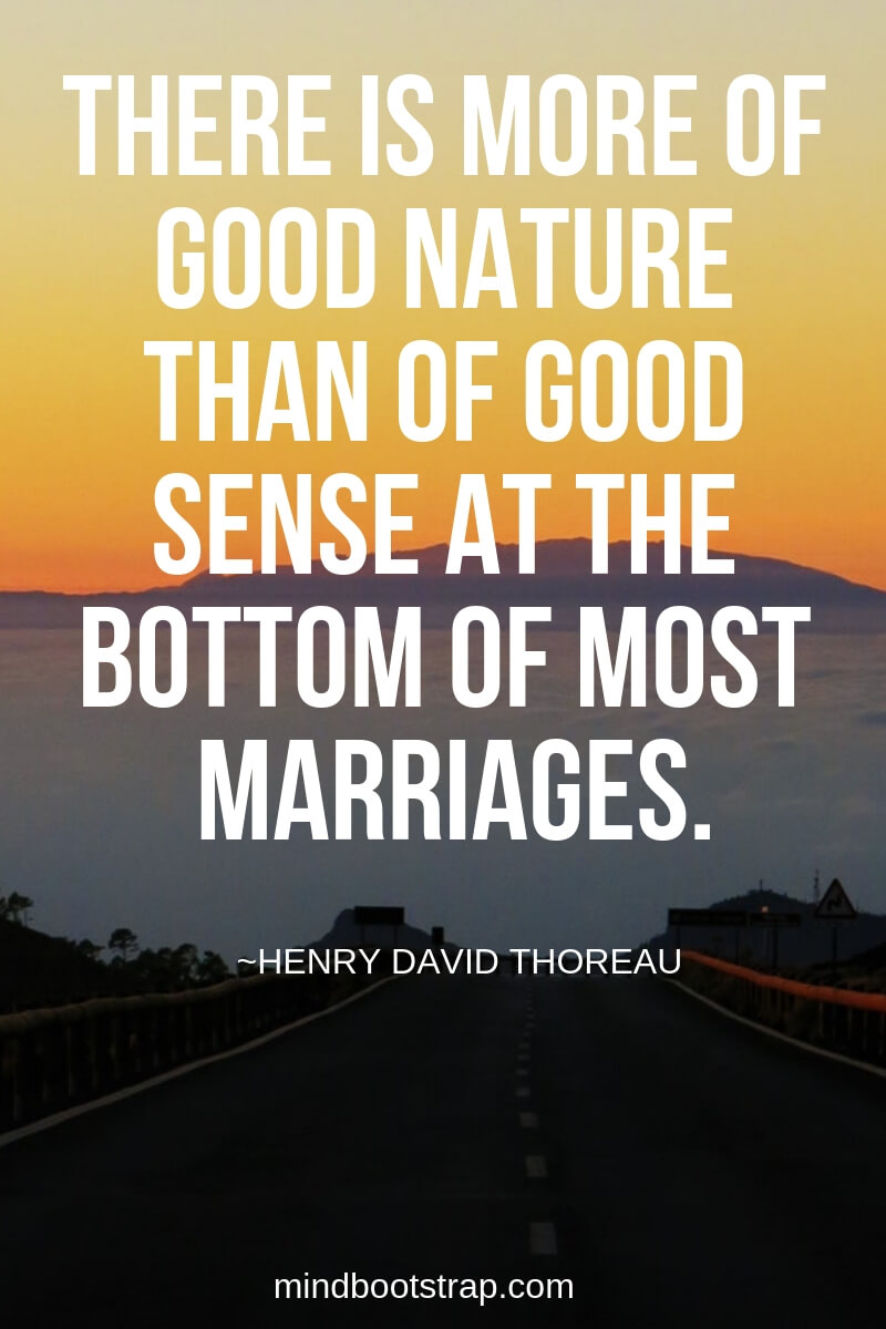 Henry David Thoreau Quotes About Nature | There is more of good nature than of good sense at the bottom of most marriages. -Henry David Thoreau