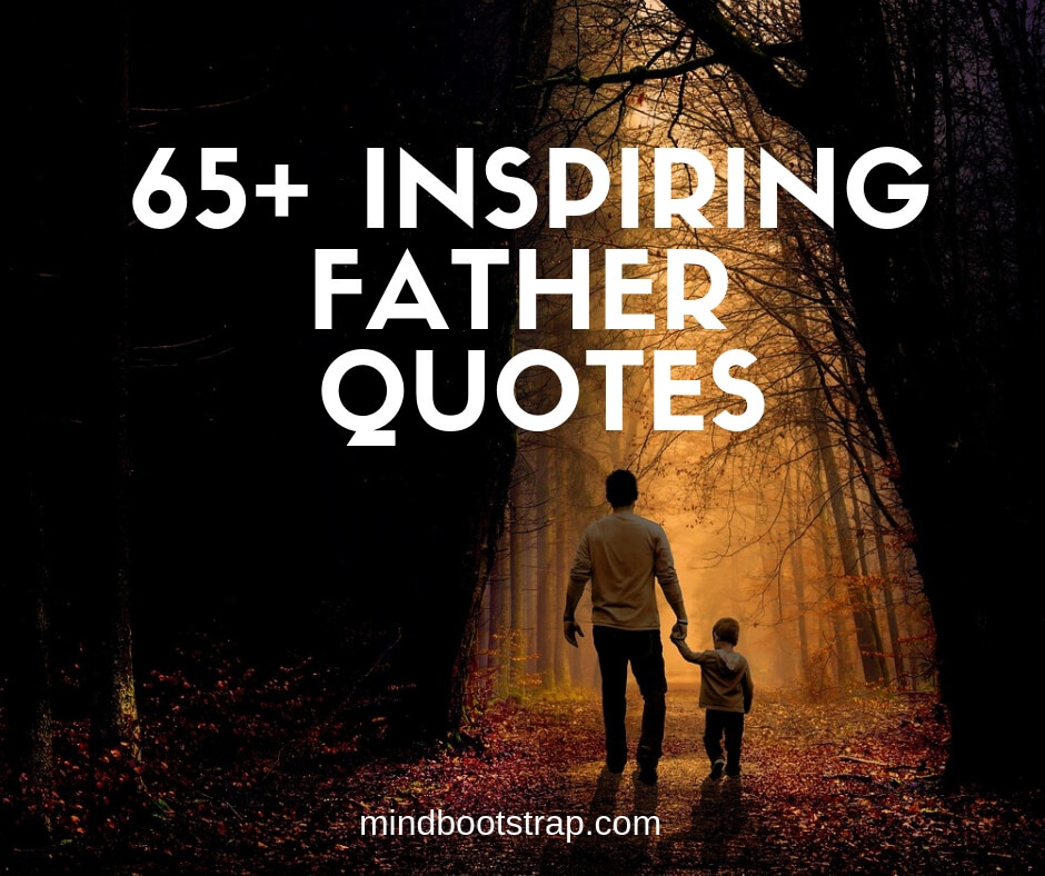 65+ Inspiring Dad Quotes & Sayings From The Heart ...