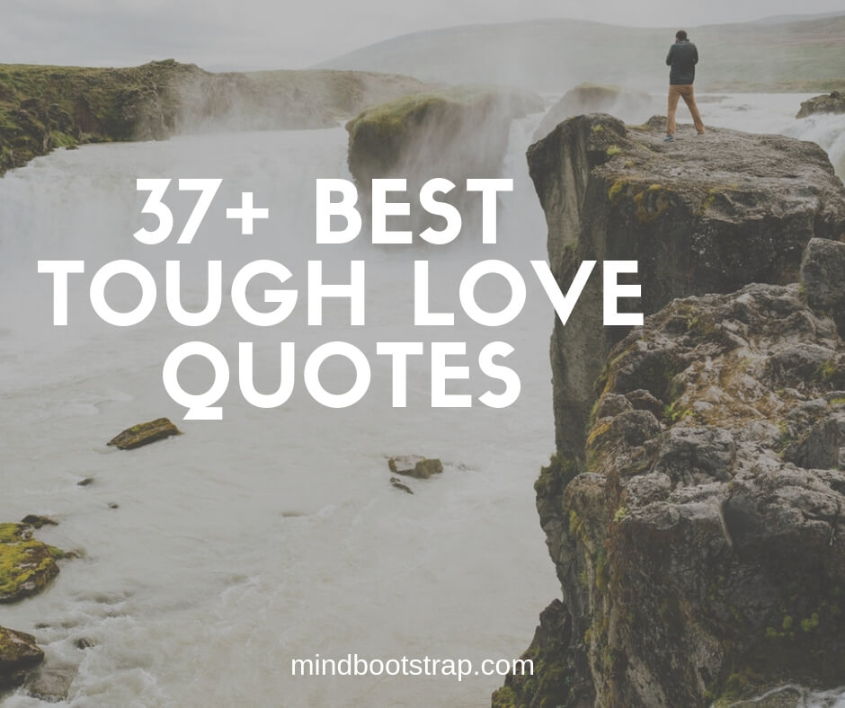 37 Inspiring Tough Love Quotes And Sayings Mindbootstrap
