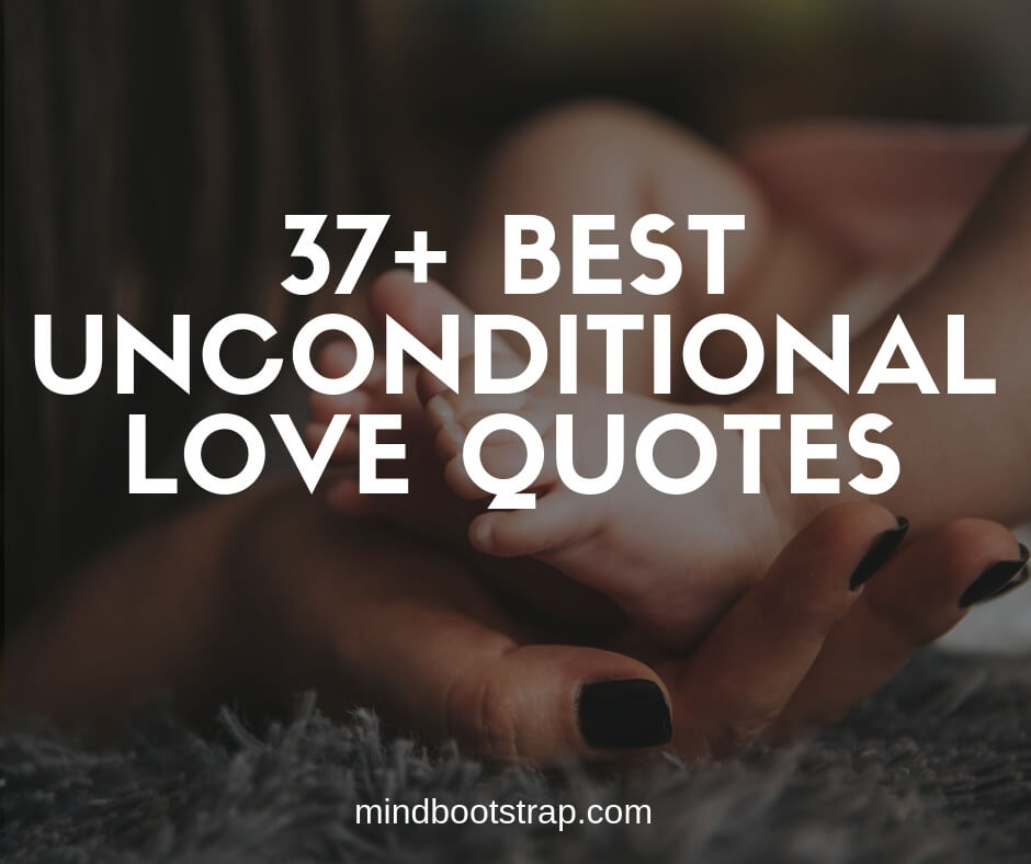 37+ Best Unconditional Love Quotes & Sayings