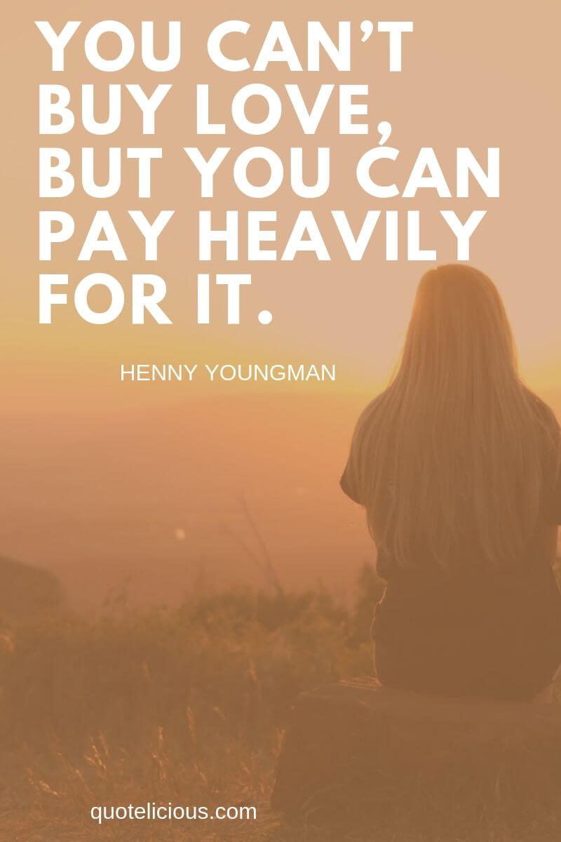broken heart quotes You can't buy love, but you can pay heavily for it. ~Henny Youngman