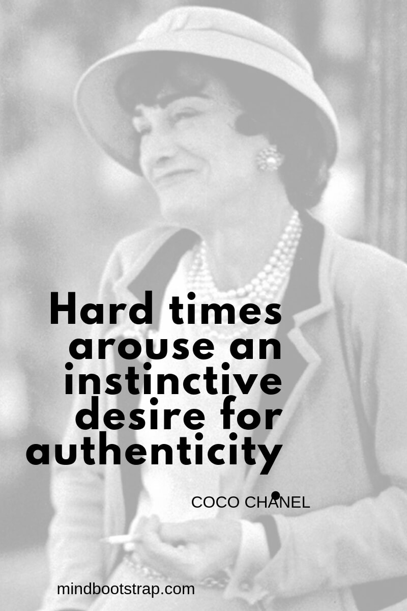 Coco Chanel quotes Hard times arouse an instinctive desire for authenticity.