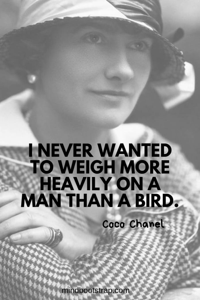 Coco Chanel quotes I never wanted to weigh more heavily on a man than a bird.