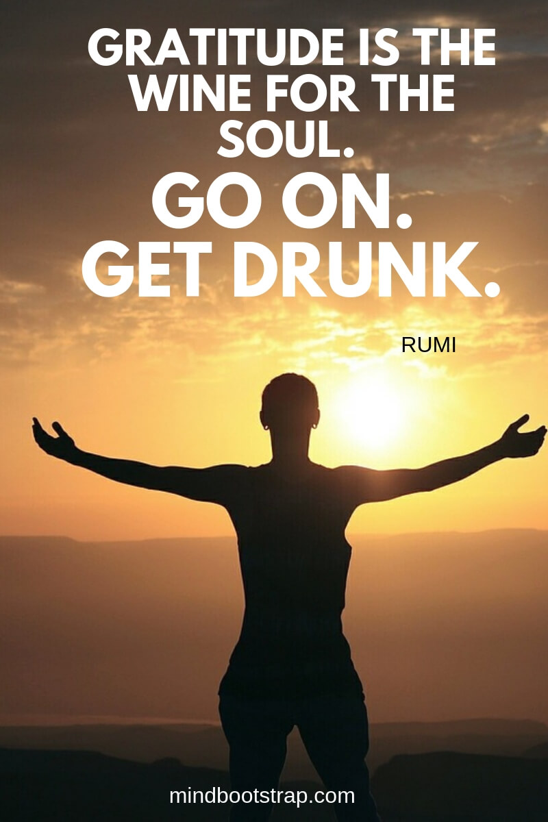 gratitude quotes - Gratitude is the wine for the soul. Go on. Get drunk - rumi