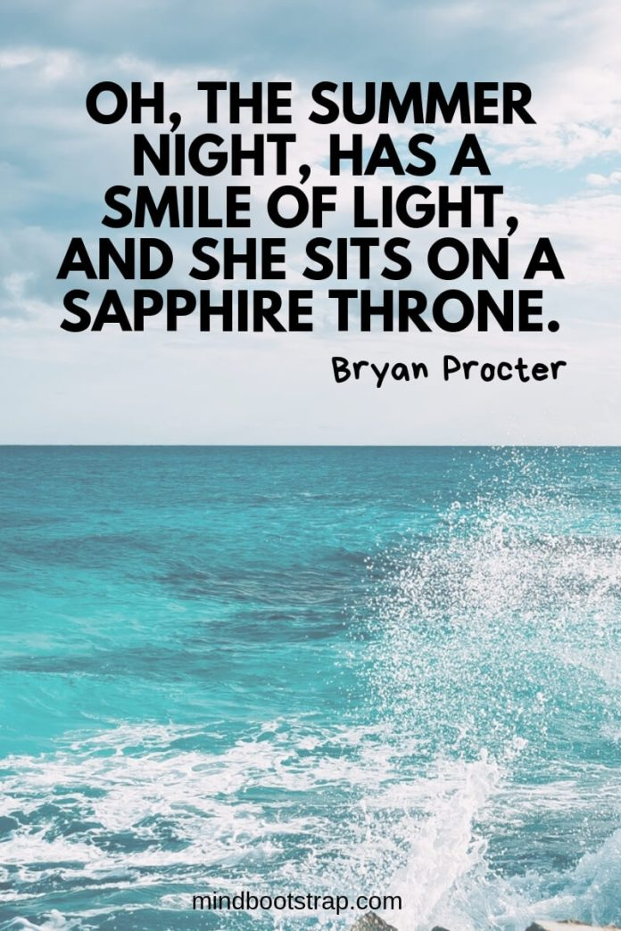 Summer quotes Oh, the summer night, has a smile of light, and she sits on a sapphire throne. ~Bryan Procter