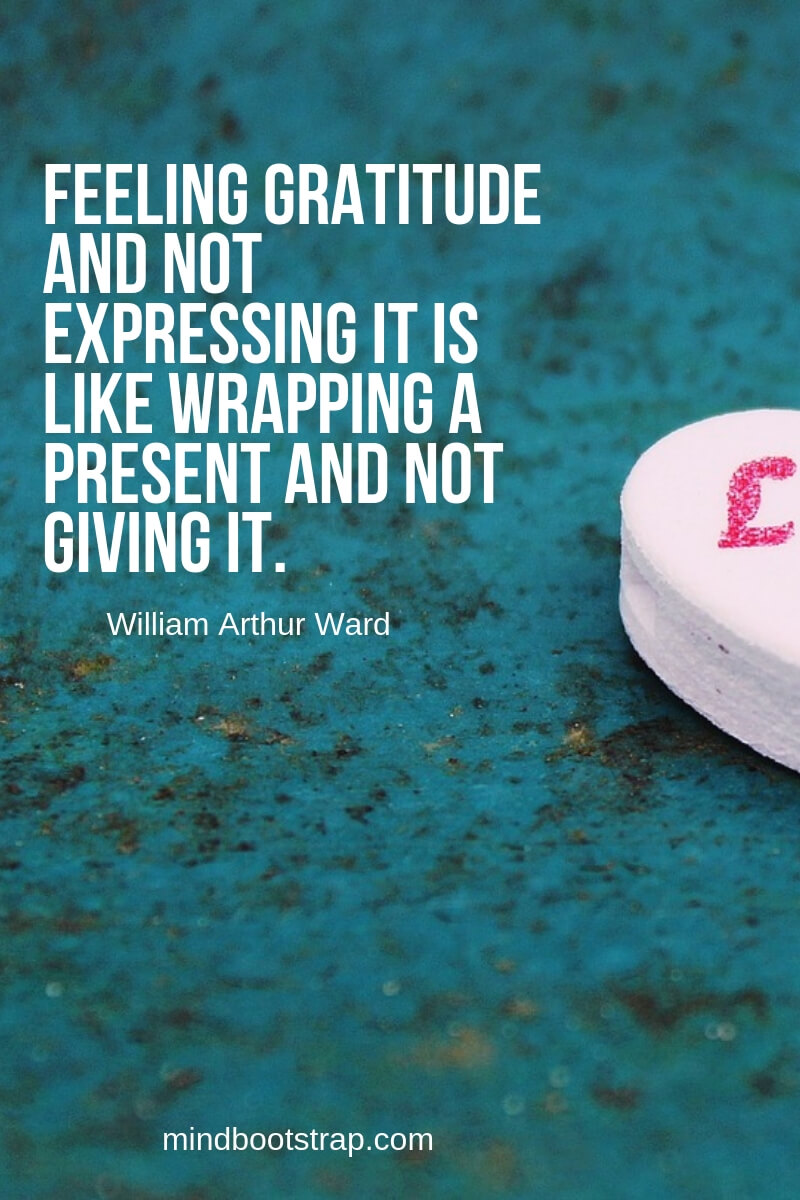 inspirational gratitude quotes - Feeling gratitude and not expressing it is like wrapping a present and not giving it. ~William Arthur Ward