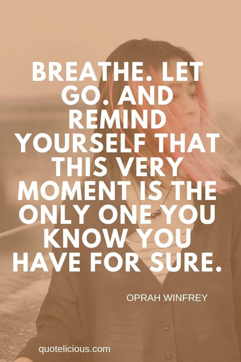 broken heart quotes Breathe. Let go. And remind yourself that this very moment is the only one you know you have for sure. ~Oprah Winfrey