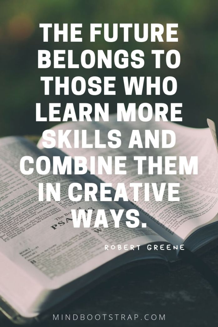 learning quotes for students The future belongs to those who learn more skills and combine them in creative ways. ~Robert Greene