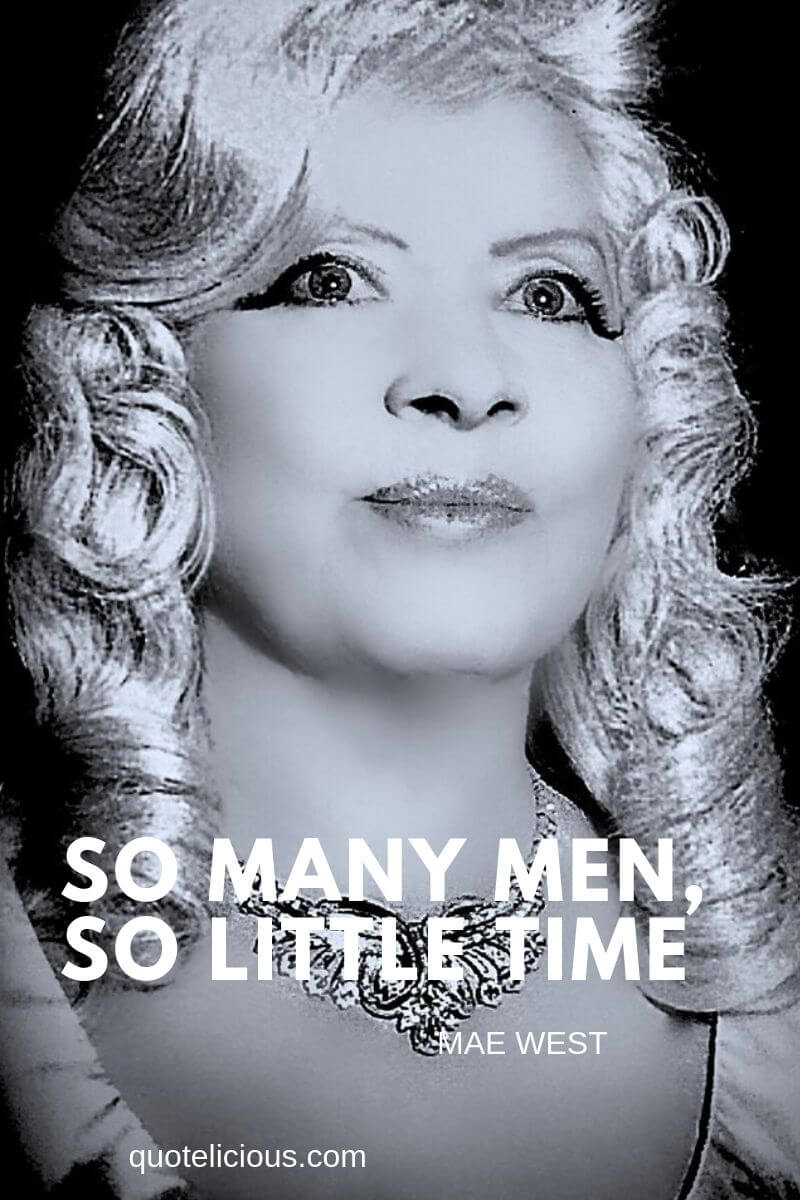 mae west quotes So many men, so little time.
