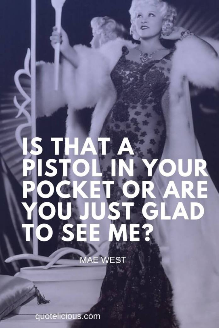 mae west quotes Is that a pistol in your pocket or are you just glad to see me?