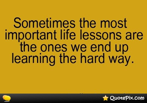 Quotes About Hard Life Lessons (25 Quotes