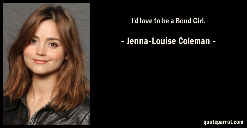 Image result for jenna coleman id love to be bond girl