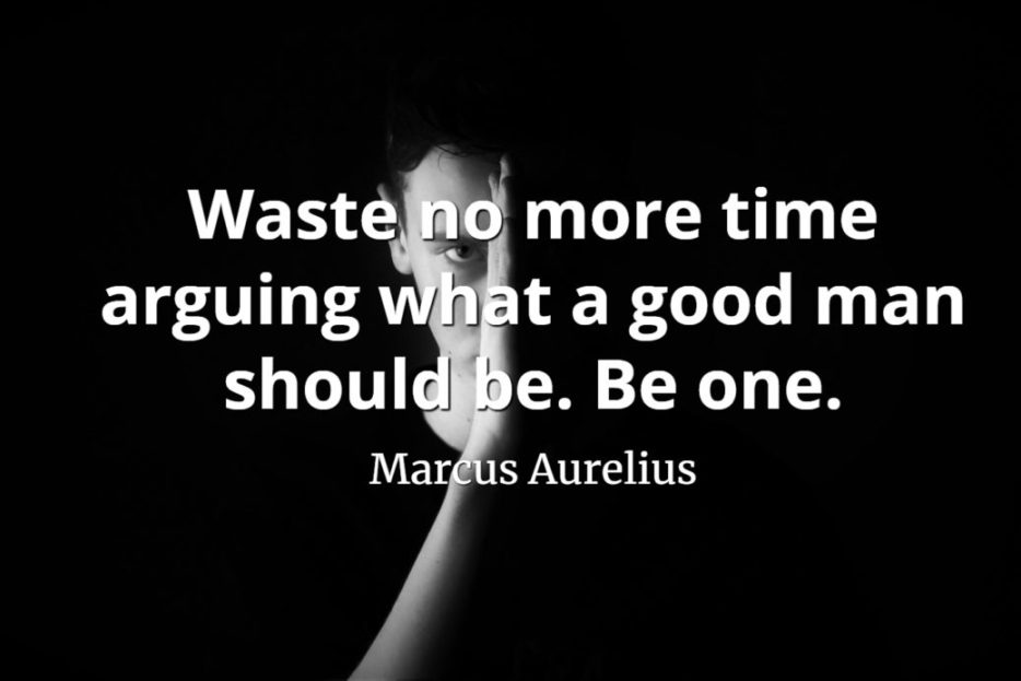 Man Be Arguing Waste Aurelius About No Be Marcus One Time Should Good More What