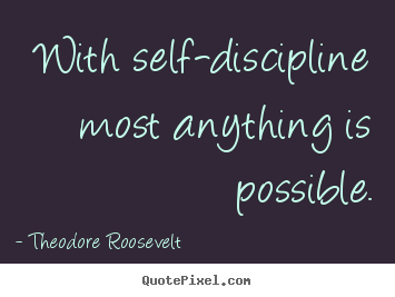Theodore Roosevelt Picture Quotes With Self Discipline